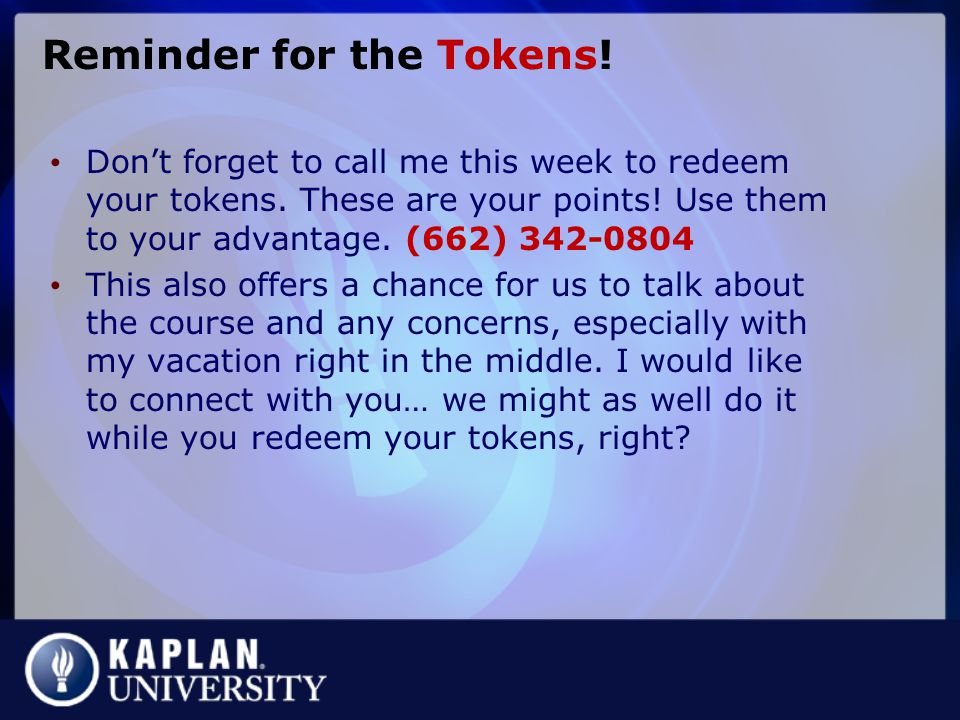 Reminder for the Tokens.Don't forget to call me this week to redeem your tokens.