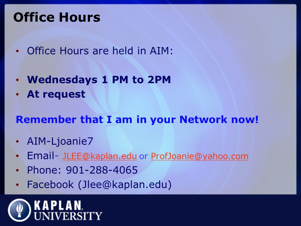 Office Hours Office Hours are held in AIM: Wednesdays 1 PM to 2PM At request Remember that I am in your Network now.