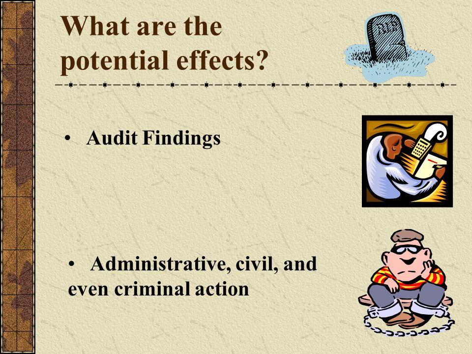 What are the potential effects Administrative, civil, and even criminal action Audit Findings