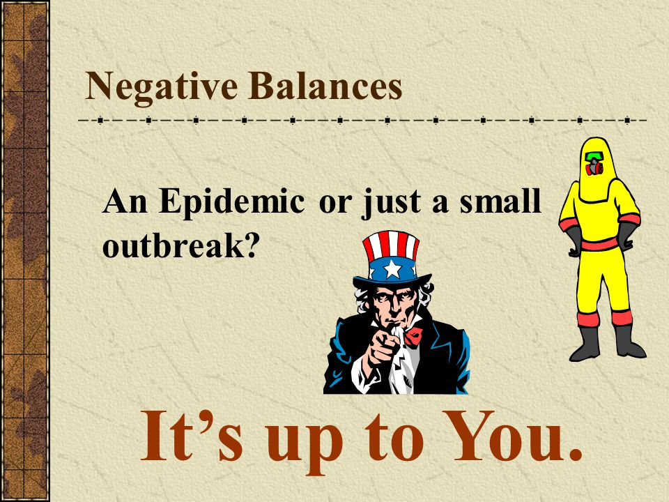 Negative Balances An Epidemic or just a small outbreak It's up to You.