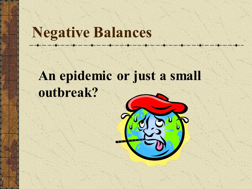 Negative Balances An epidemic or just a small outbreak