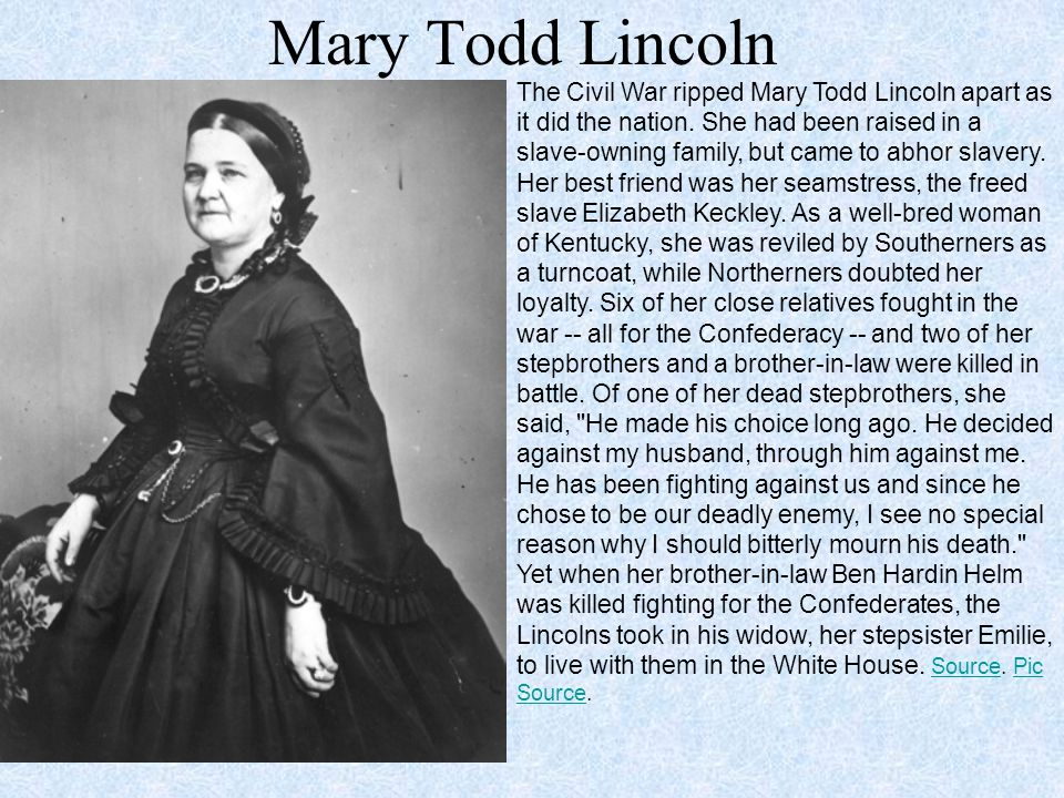 Mary Todd Lincoln The Civil War ripped Mary Todd Lincoln apart as it did the nation.