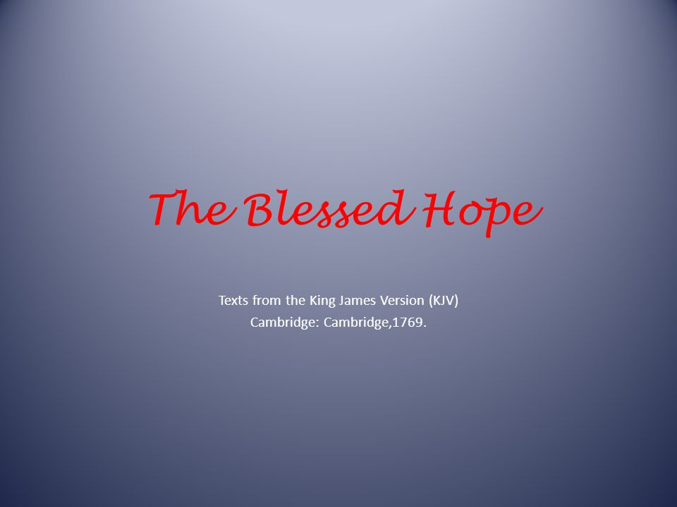 The Blessed Hope Texts from the King James Version (KJV) Cambridge: Cambridge,1769.