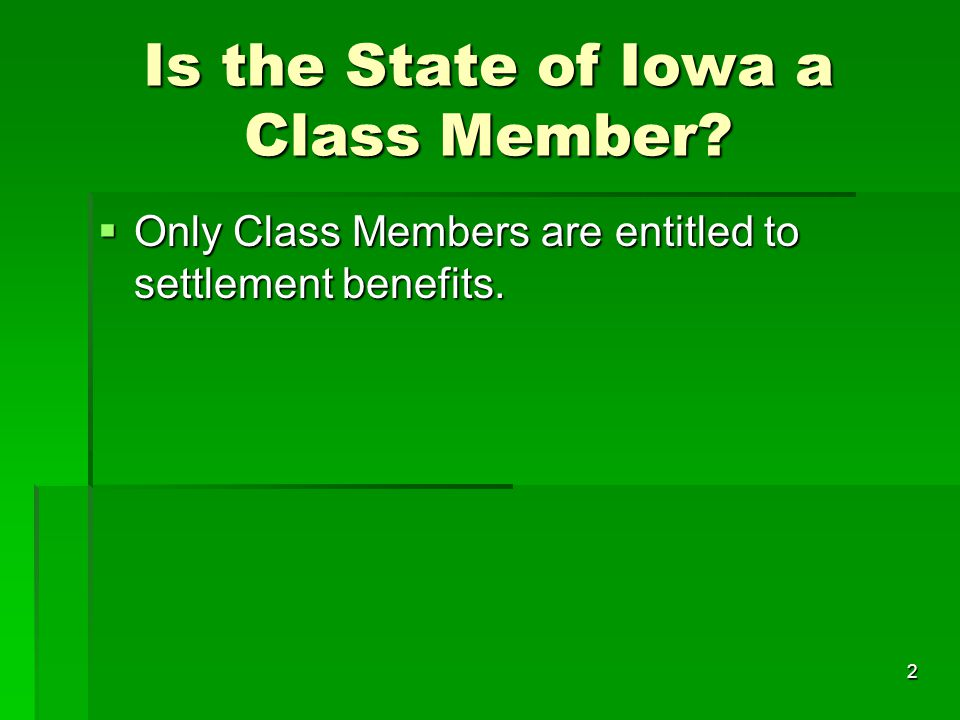 2 Is the State of Iowa a Class Member?  Only Class Members are entitled to settlement benefits.