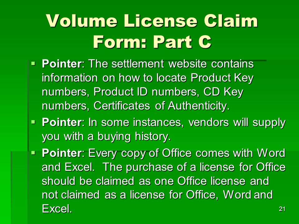 21 Volume License Claim Form: Part C  Pointer: The settlement website contains information on how to locate Product Key numbers, Product ID numbers,