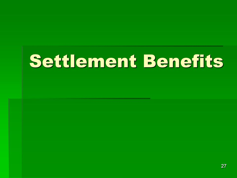 27 Settlement Benefits