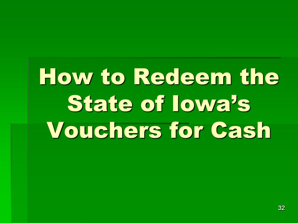 32 How to Redeem the State of Iowa's Vouchers for Cash