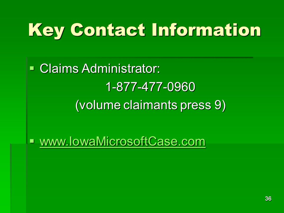 36 Key Contact Information  Claims Administrator: 1-877-477-0960 (volume claimants press 9)  www.IowaMicrosoftCase.com www.IowaMicrosoftCase.com