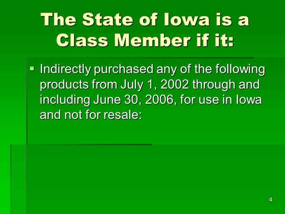 4  Indirectly purchased any of the following products from July 1, 2002 through and including June 30, 2006, for use in Iowa and not for resale: