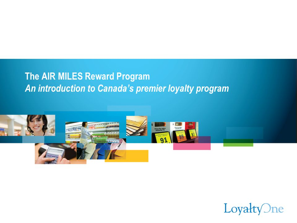 The AIR MILES Reward Program An introduction to Canada's premier loyalty program