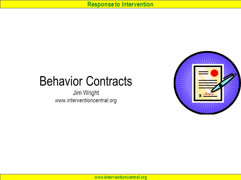 Response to Intervention www.interventioncentral.org Behavior Contracts Jim Wright www.interventioncentral.org