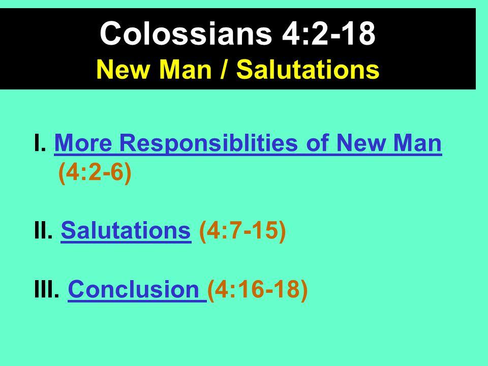I. More Responsiblities of New Man (4:2-6) II. Salutations (4:7-15) III.