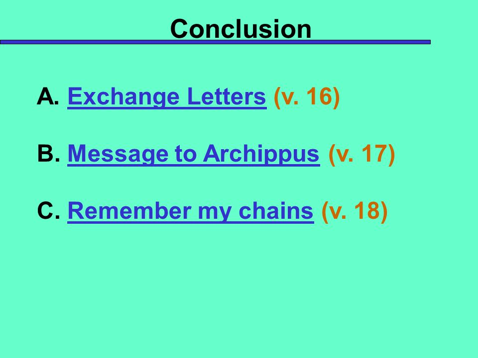 Conclusion A. Exchange Letters (v. 16) B. Message to Archippus (v.