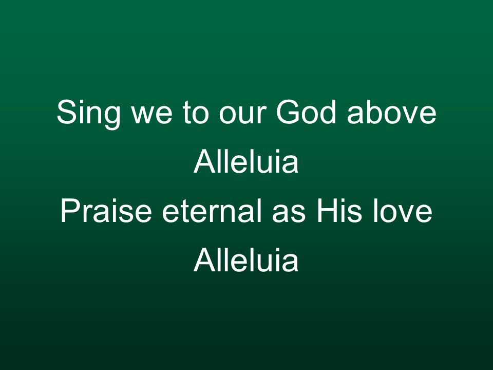 Sing we to our God above Alleluia Praise eternal as His love Alleluia