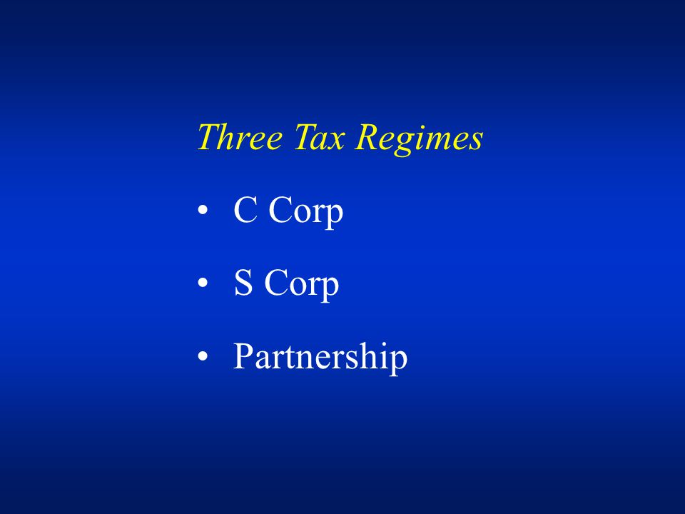 Three Tax Regimes C Corp S Corp Partnership