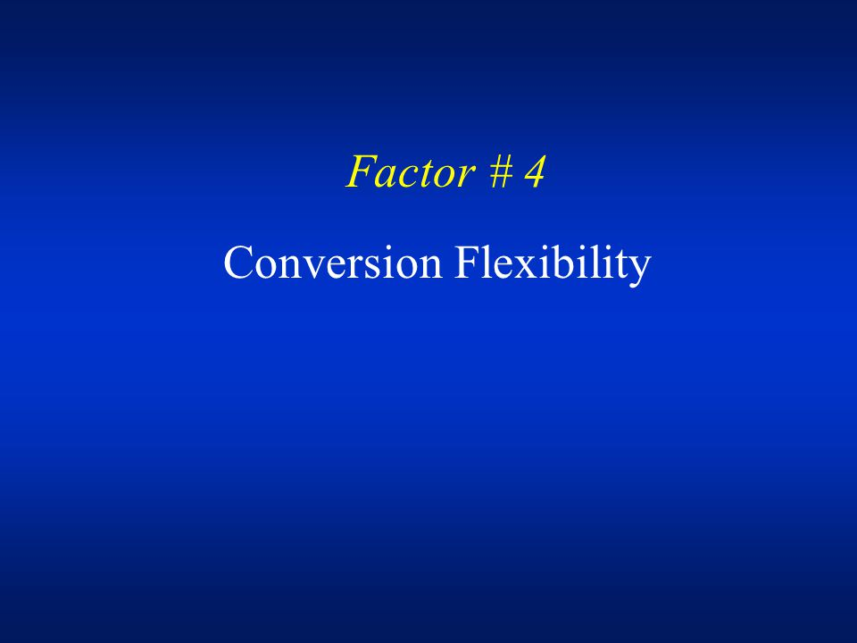 Factor # 4 Conversion Flexibility
