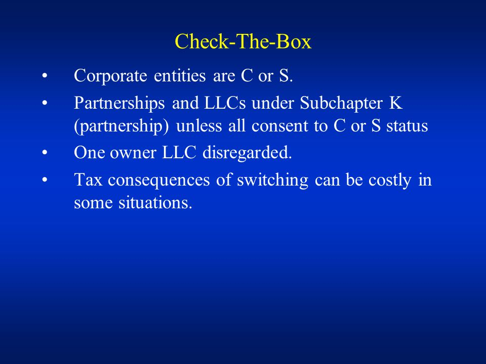 Check-The-Box Corporate entities are C or S.