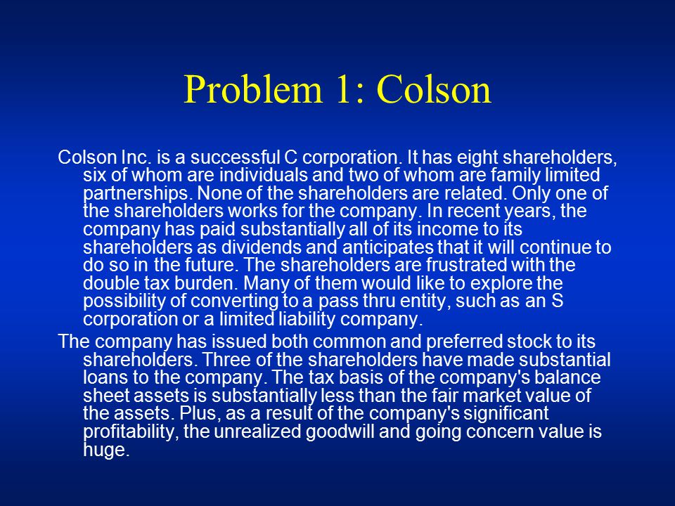 Problem 1: Colson Colson Inc. is a successful C corporation.