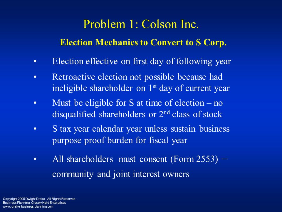 Problem 1: Colson Inc. Election Mechanics to Convert to S Corp.