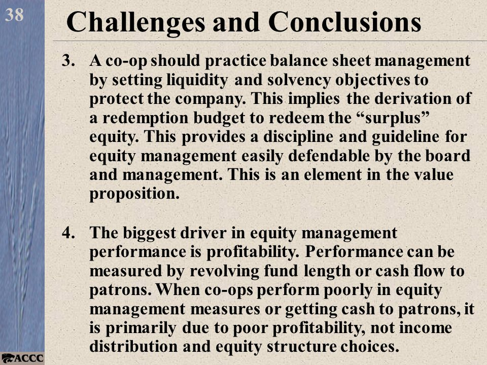 38 Challenges and Conclusions 3.A co-op should practice balance sheet management by setting liquidity and solvency objectives to protect the company.