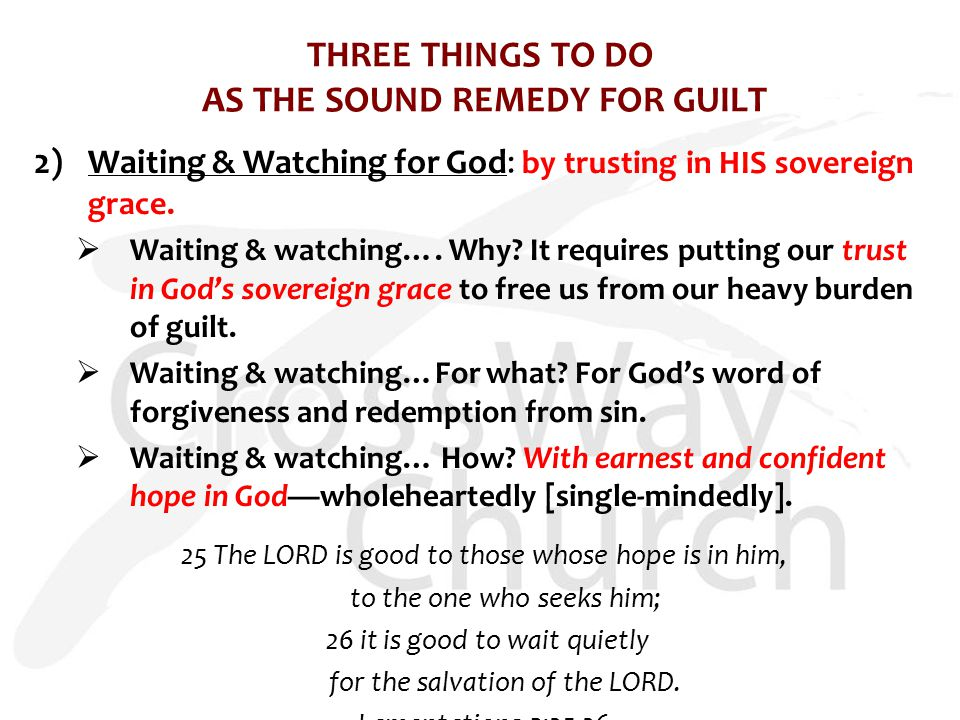 THREE THINGS TO DO AS THE SOUND REMEDY FOR GUILT 2)Waiting & Watching for God: by trusting in HIS sovereign grace.