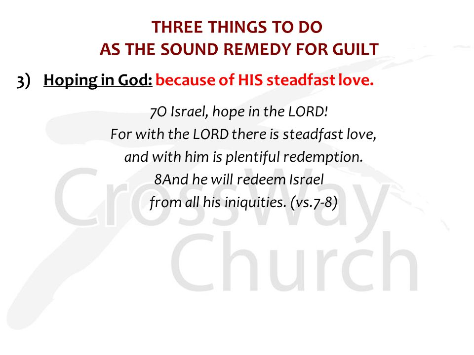 THREE THINGS TO DO AS THE SOUND REMEDY FOR GUILT 3)Hoping in God: because of HIS steadfast love.