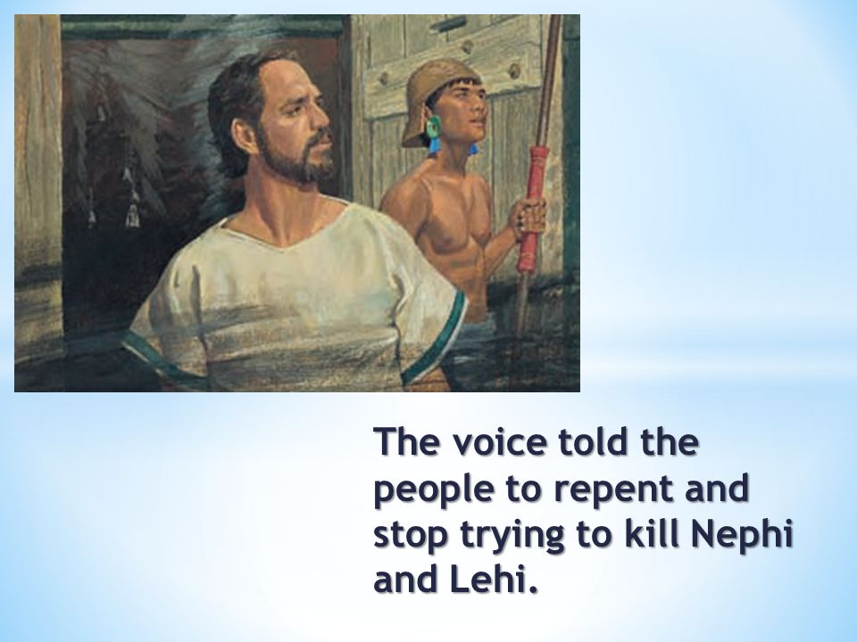 The voice told the people to repent and stop trying to kill Nephi and Lehi.