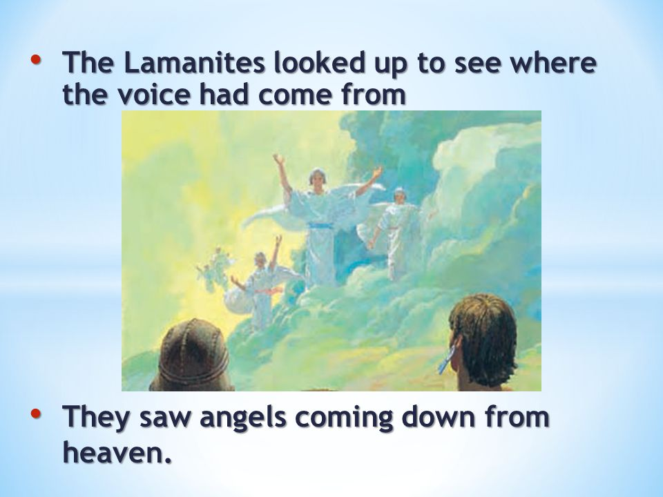 The Lamanites looked up to see where the voice had come from The Lamanites looked up to see where the voice had come from They saw angels coming down