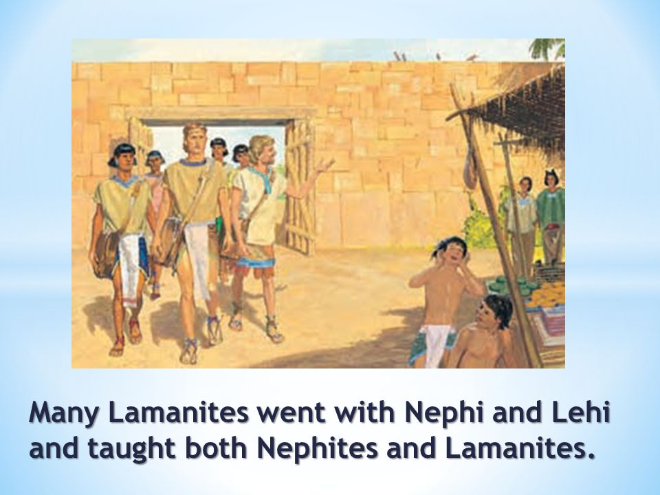Many Lamanites went with Nephi and Lehi and taught both Nephites and Lamanites.