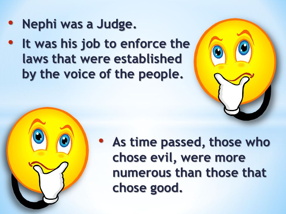 Nephi was a Judge. Nephi was a Judge. It was his job to enforce the laws that were established by the voice of the people. It was his job to enforce t