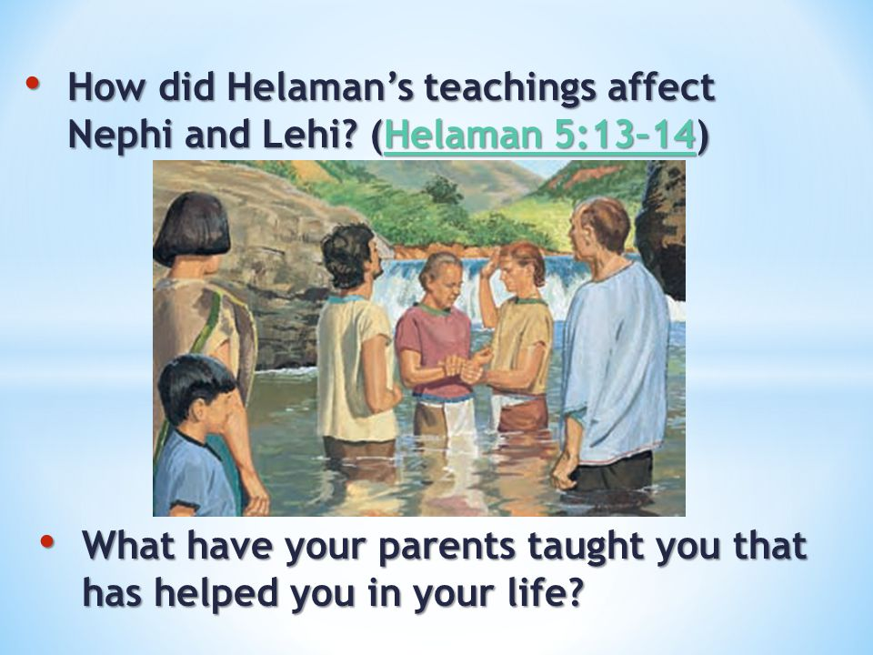 How did Helaman's teachings affect Nephi and Lehi? (Helaman 5:13–14) How did Helaman's teachings affect Nephi and Lehi? (Helaman 5:13–14)Helaman 5:13–