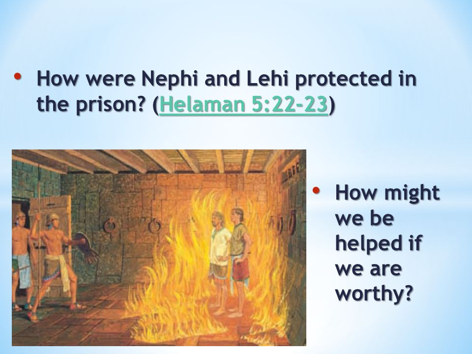 How were Nephi and Lehi pro­tected in the prison? (Helaman 5:22-23) How were Nephi and Lehi pro­tected in the prison? (Helaman 5:22-23)Helaman 5:22-23