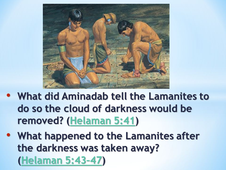 What did Aminadab tell the Lamanites to do so the cloud of darkness would be removed? (Helaman 5:41) What did Aminadab tell the Lamanites to do so the