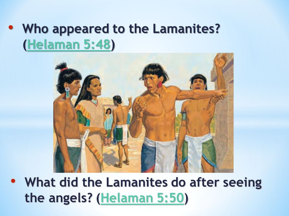 Who appeared to the Lamanites? (Helaman 5:48) Who appeared to the Lamanites? (Helaman 5:48)Helaman 5:48Helaman 5:48 What did the Lamanites do after se