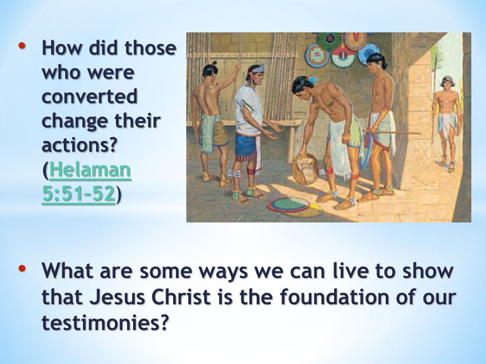 How did those who were converted change their actions? (Helaman 5:51–52) How did those who were converted change their actions? (Helaman 5:51–52)Helam