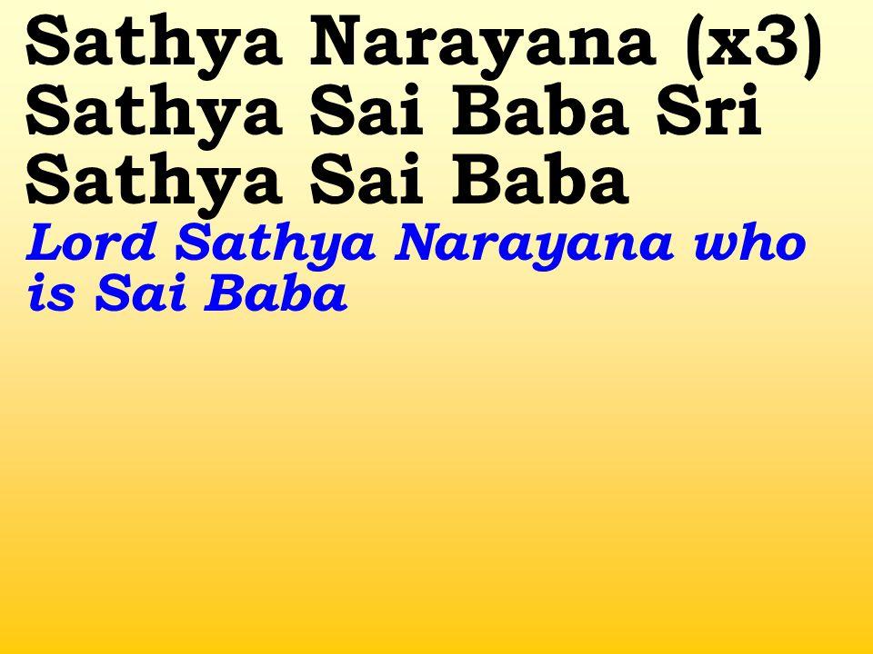 Sathya Narayana (x3) Sathya Sai Baba Sri Sathya Sai Baba Lord Sathya Narayana who is Sai Baba
