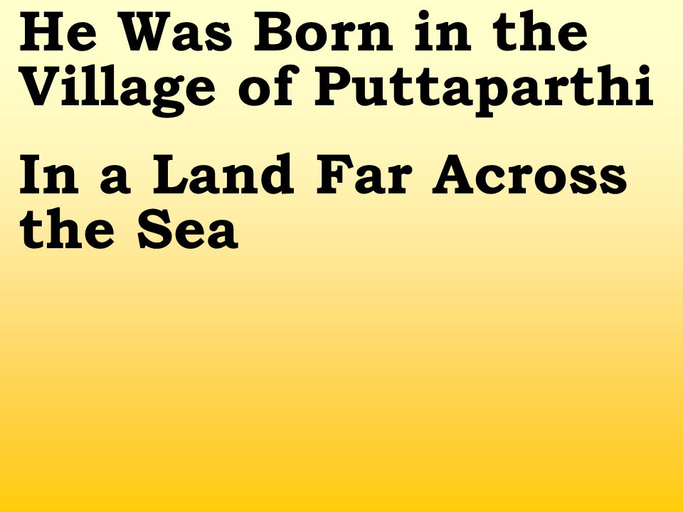 He Was Born in the Village of Puttaparthi In a Land Far Across the Sea
