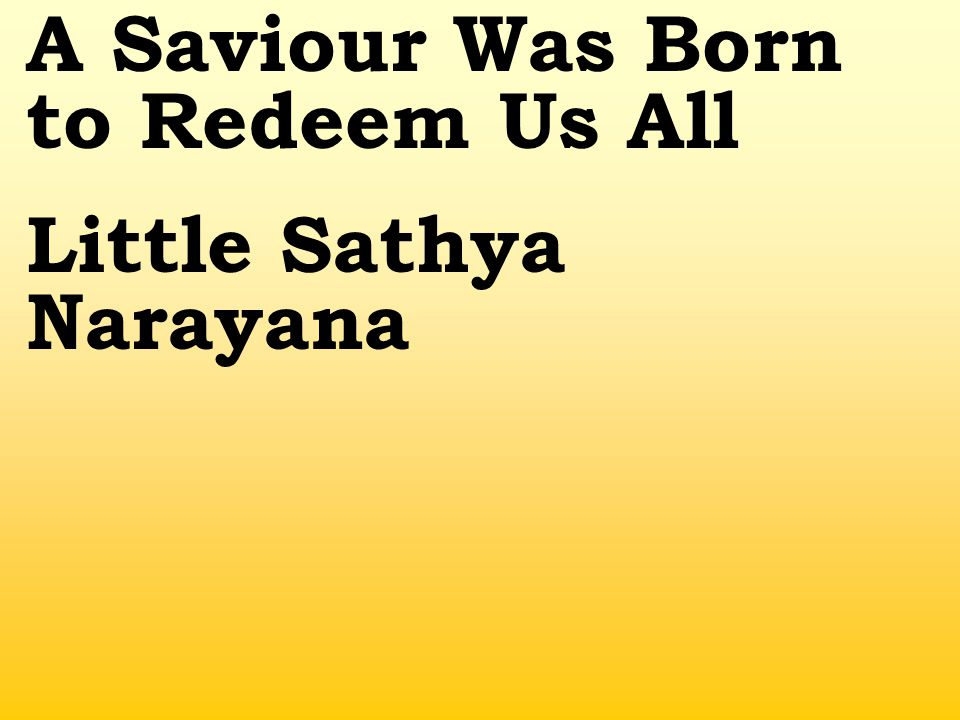 A Saviour Was Born to Redeem Us All Little Sathya Narayana