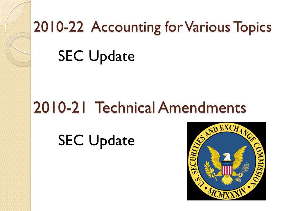2010-22 Accounting for Various Topics SEC Update 2010-21 Technical Amendments