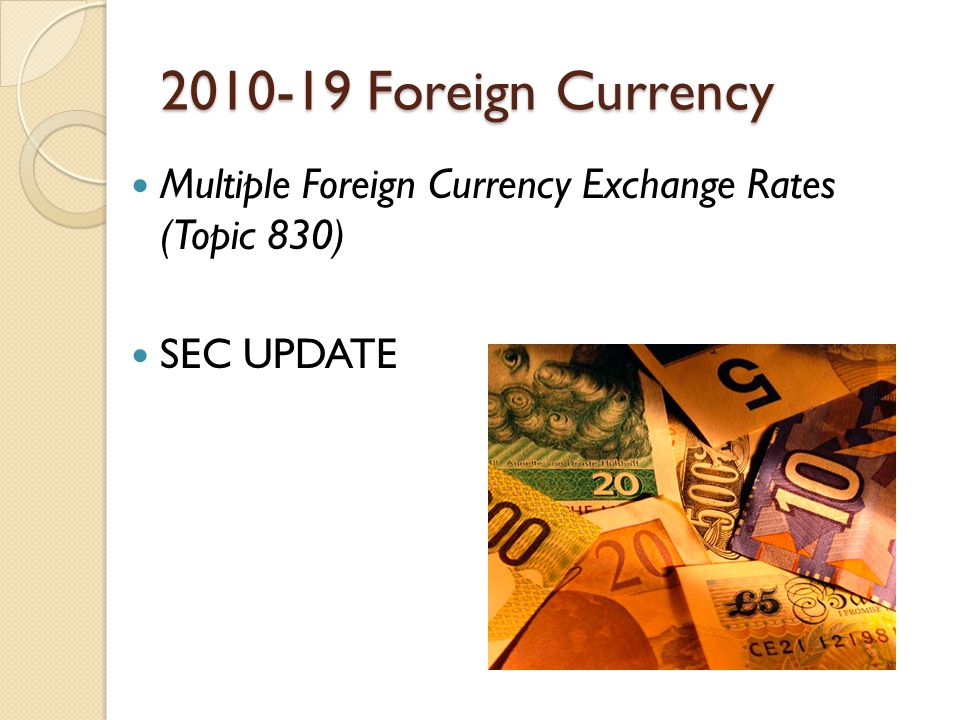 2010-19 Foreign Currency Multiple Foreign Currency Exchange Rates (Topic 830) SEC UPDATE