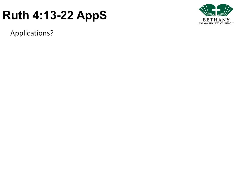 Ruth 4:13-22 AppS Applications?
