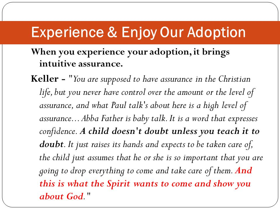 Experience & Enjoy Our Adoption When you experience your adoption, it brings intuitive assurance.