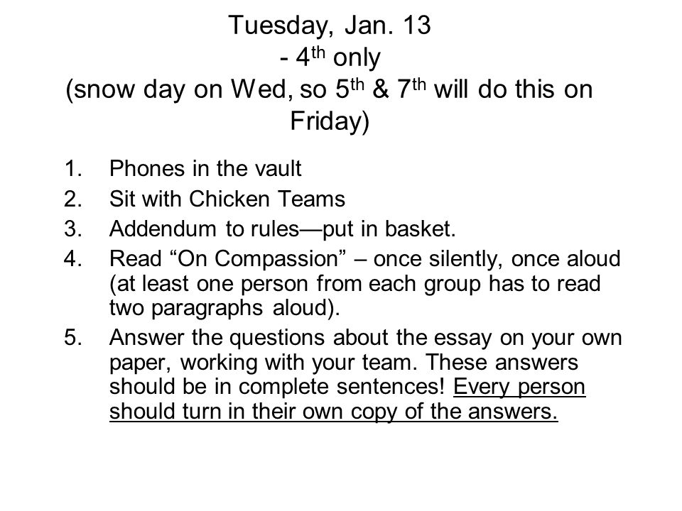 Tuesday, Jan. 13 - 4 th only (snow day on Wed, so 5 th & 7 th will do this on Friday) 1.Phones in the vault 2.Sit with Chicken Teams 3.Addendum to rul