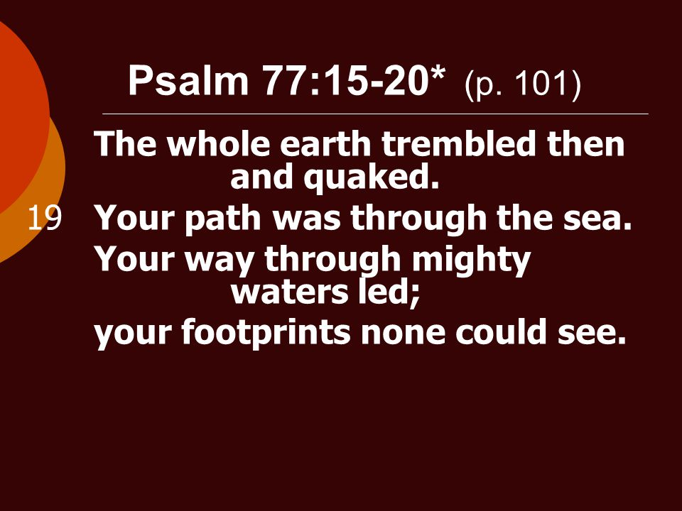 Psalm 77:15-20* (p. 101) The whole earth trembled then and quaked.