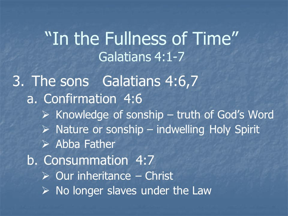 In the Fullness of Time Galatians 4:1-7 3.3.The sons Galatians 4:6,7 a.