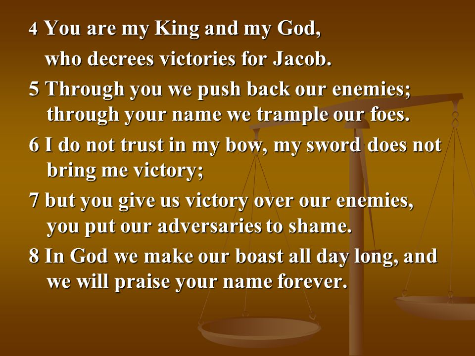 4 You are my King and my God, who decrees victories for Jacob.