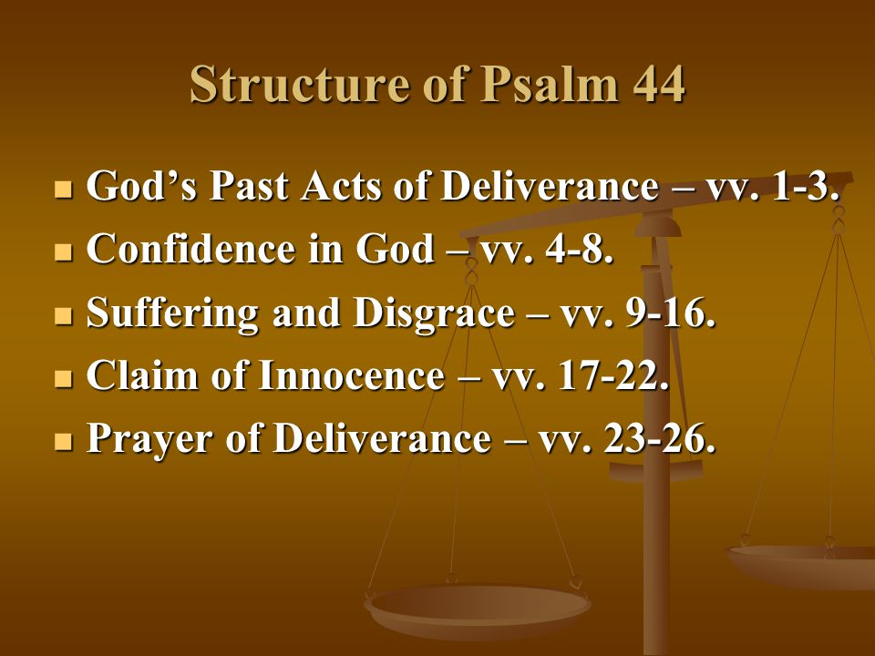 Structure of Psalm 44 God's Past Acts of Deliverance – vv.