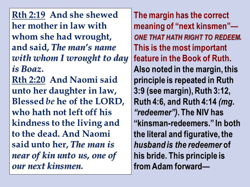 The man's name with whom I wrought to day is Boaz Rth 2:19 And she shewed her mother in law with whom she had wrought, and said, The man's name with whom I wrought to day is Boaz.