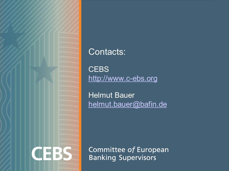 Contacts: CEBS http://www.c-ebs.org Helmut Bauer helmut.bauer@bafin.de http://www.c-ebs.org helmut.bauer@bafin.de