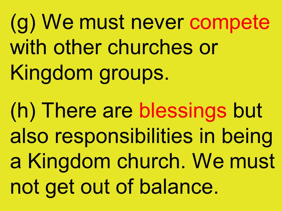 (g) We must never compete with other churches or Kingdom groups.